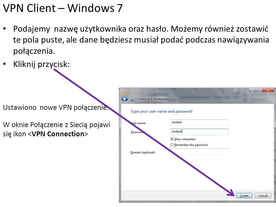 VPN Client – Windows 7 Jeśli chcemy połączyć z siecią VPN klikamy na Lub stworzymy skrót na pulpicie.