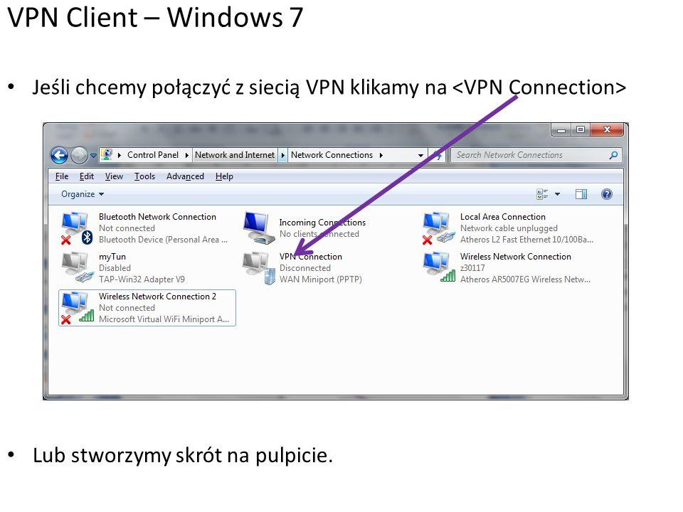 VPN Client – Windows 7 Podajemy nazwę i hasło (jak zwykle dostarcza nas administrator) I klikamy: Jak pamiętamy nazwa oraz hasło było student..