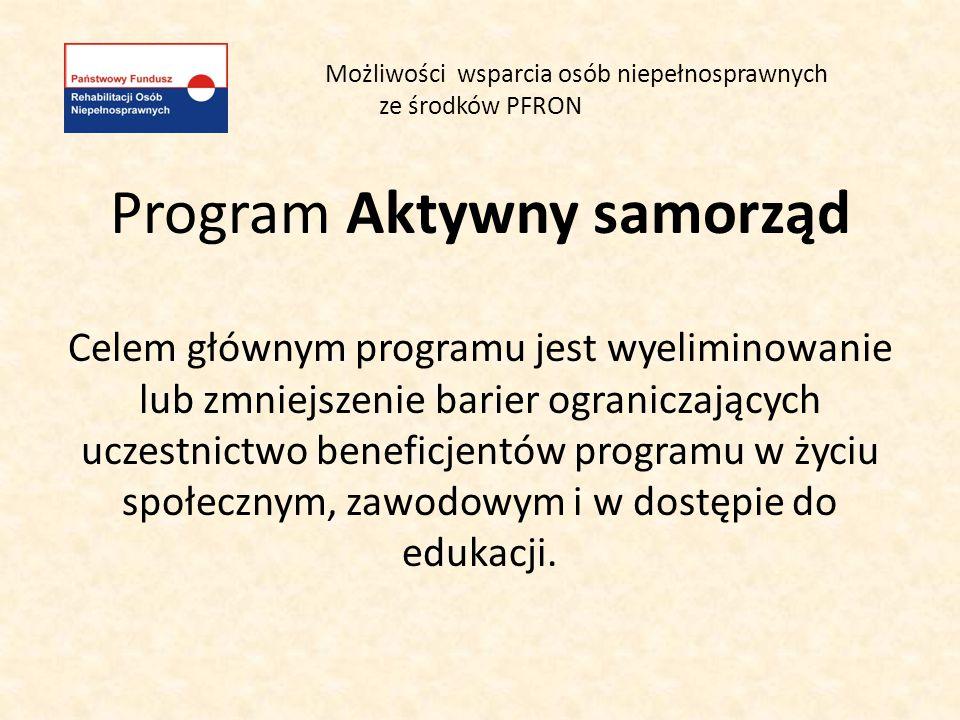 Możliwości wsparcia osób niepełnosprawnych ze środków PFRON Program Aktywny samorząd Celem głównym programu jest wyeliminowanie lub zmniejszenie barie