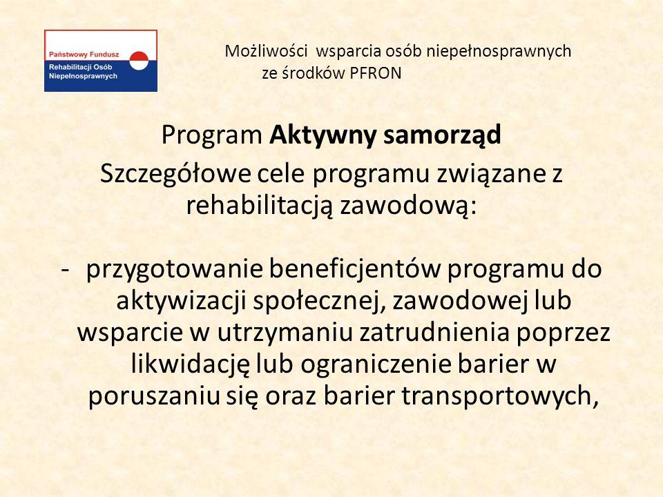 Możliwości wsparcia osób niepełnosprawnych ze środków PFRON Program Aktywny samorząd Szczegółowe cele programu związane z rehabilitacją zawodową: -prz