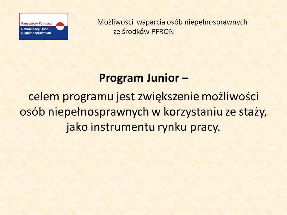 Możliwości wsparcia osób niepełnosprawnych ze środków PFRON Program Junior – celem programu jest zwiększenie możliwości osób niepełnosprawnych w korzy