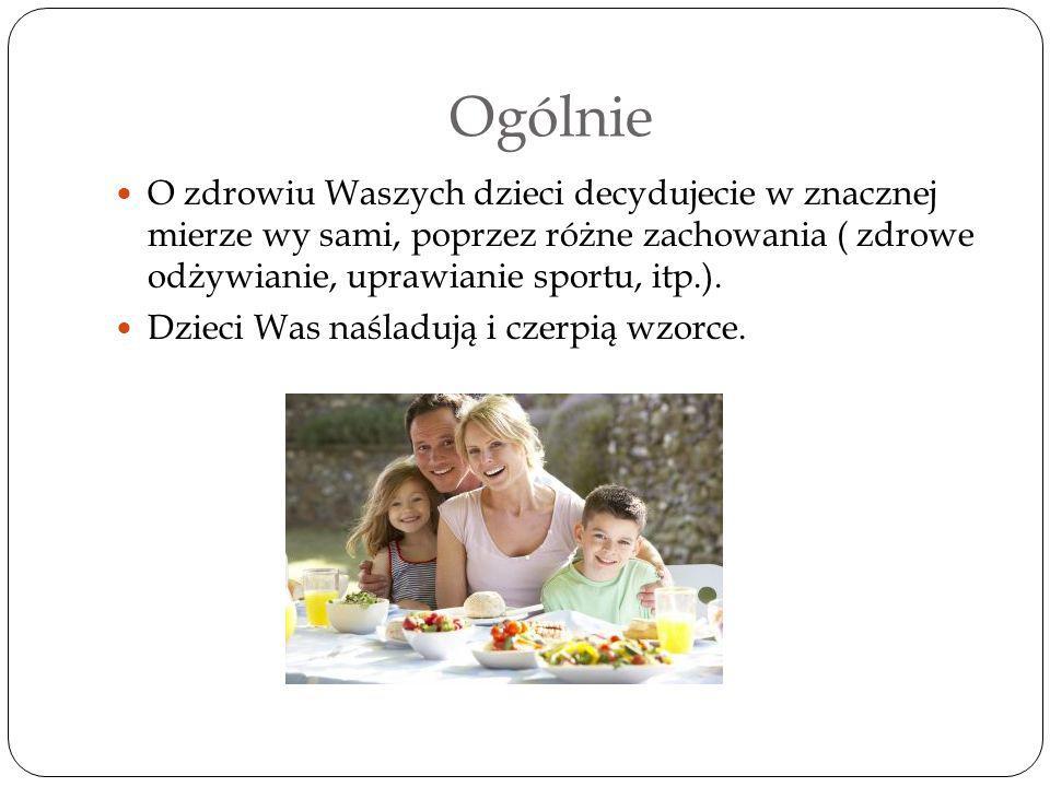 Ogólnie O zdrowiu Waszych dzieci decydujecie w znacznej mierze wy sami, poprzez różne zachowania ( zdrowe odżywianie, uprawianie sportu, itp.).