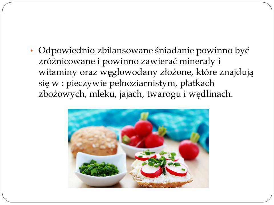 Odpowiednio zbilansowane śniadanie powinno być zróżnicowane i powinno zawierać minerały i witaminy oraz węglowodany złożone, które znajdują się w : pieczywie pełnoziarnistym, płatkach zbożowych, mleku, jajach, twarogu i wędlinach.