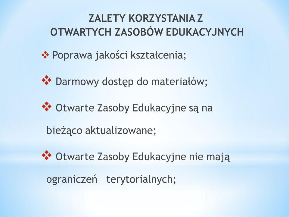 ZALETY KORZYSTANIA Z OTWARTYCH ZASOBÓW EDUKACYJNYCH  Poprawa jakości kształcenia;  Darmowy dostęp do materiałów;  Otwarte Zasoby Edukacyjne są na bieżąco aktualizowane;  Otwarte Zasoby Edukacyjne nie mają ograniczeń terytorialnych;