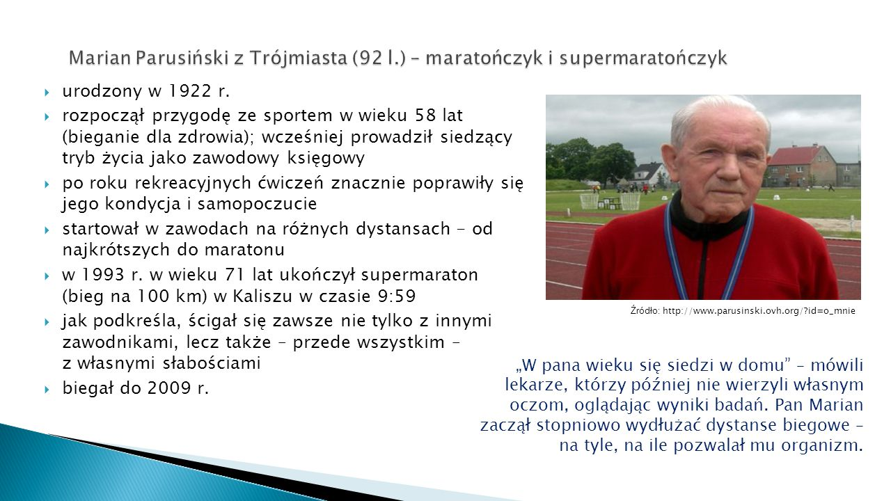  urodzony w 1922 r.  rozpoczął przygodę ze sportem w wieku 58 lat (bieganie dla zdrowia); wcześniej prowadził siedzący tryb życia jako zawodowy księ