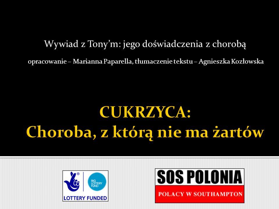 Wywiad z Tony'm: jego doświadczenia z chorobą opracowanie – Marianna Paparella, tłumaczenie tekstu – Agnieszka Kozłowska