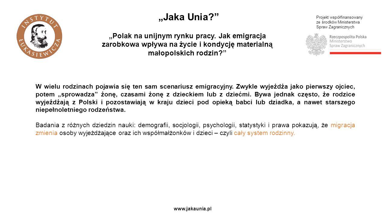 """Projekt współfinansowany ze środków Ministerstwa Spraw Zagranicznych www.jakaunia.pl """"Jaka Unia?"""" """"Polak na unijnym rynku pracy. Jak emigracja zarobko"""
