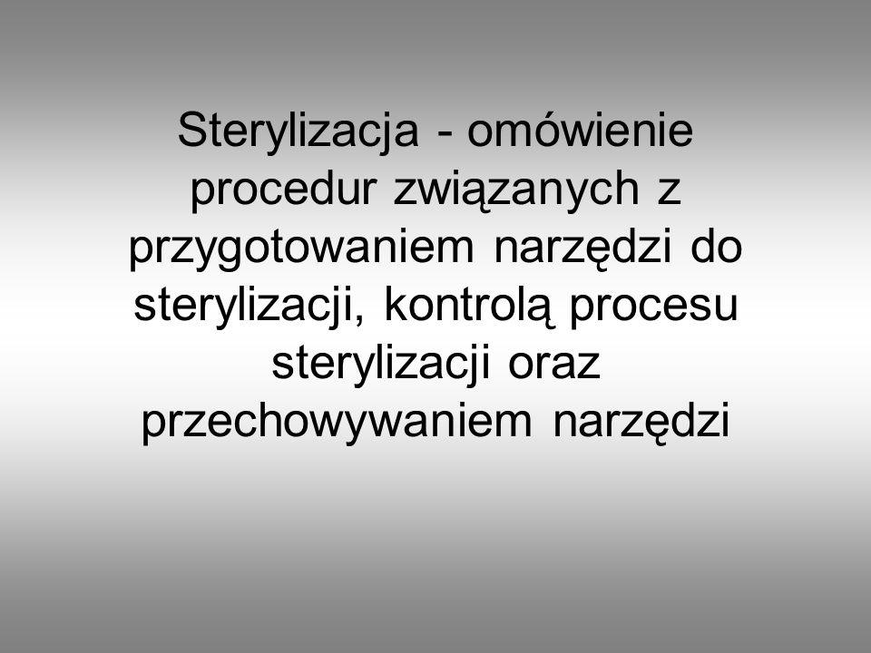 Sterylizacja - omówienie procedur związanych z przygotowaniem narzędzi do sterylizacji, kontrolą procesu sterylizacji oraz przechowywaniem narzędzi