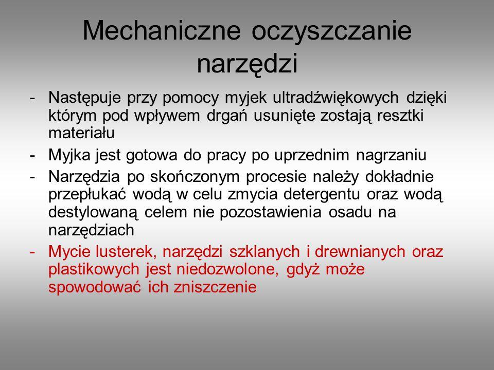 Mechaniczne oczyszczanie narzędzi -Następuje przy pomocy myjek ultradźwiękowych dzięki którym pod wpływem drgań usunięte zostają resztki materiału -My