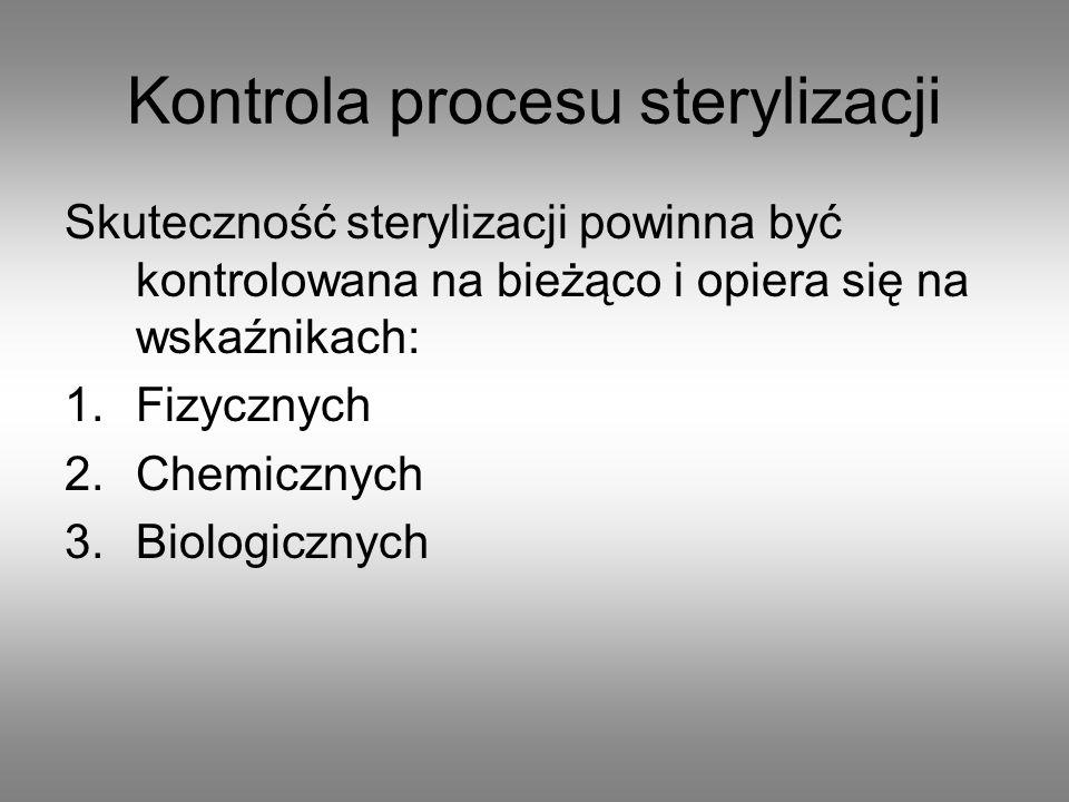 Kontrola procesu sterylizacji Skuteczność sterylizacji powinna być kontrolowana na bieżąco i opiera się na wskaźnikach: 1.Fizycznych 2.Chemicznych 3.B