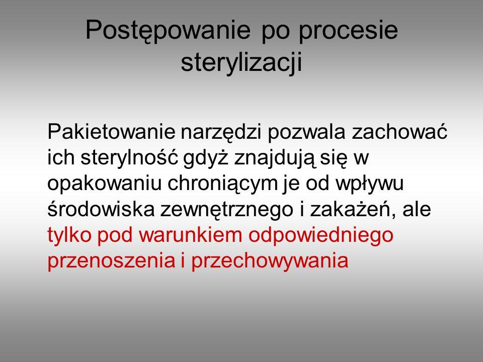 Postępowanie po procesie sterylizacji Pakietowanie narzędzi pozwala zachować ich sterylność gdyż znajdują się w opakowaniu chroniącym je od wpływu śro
