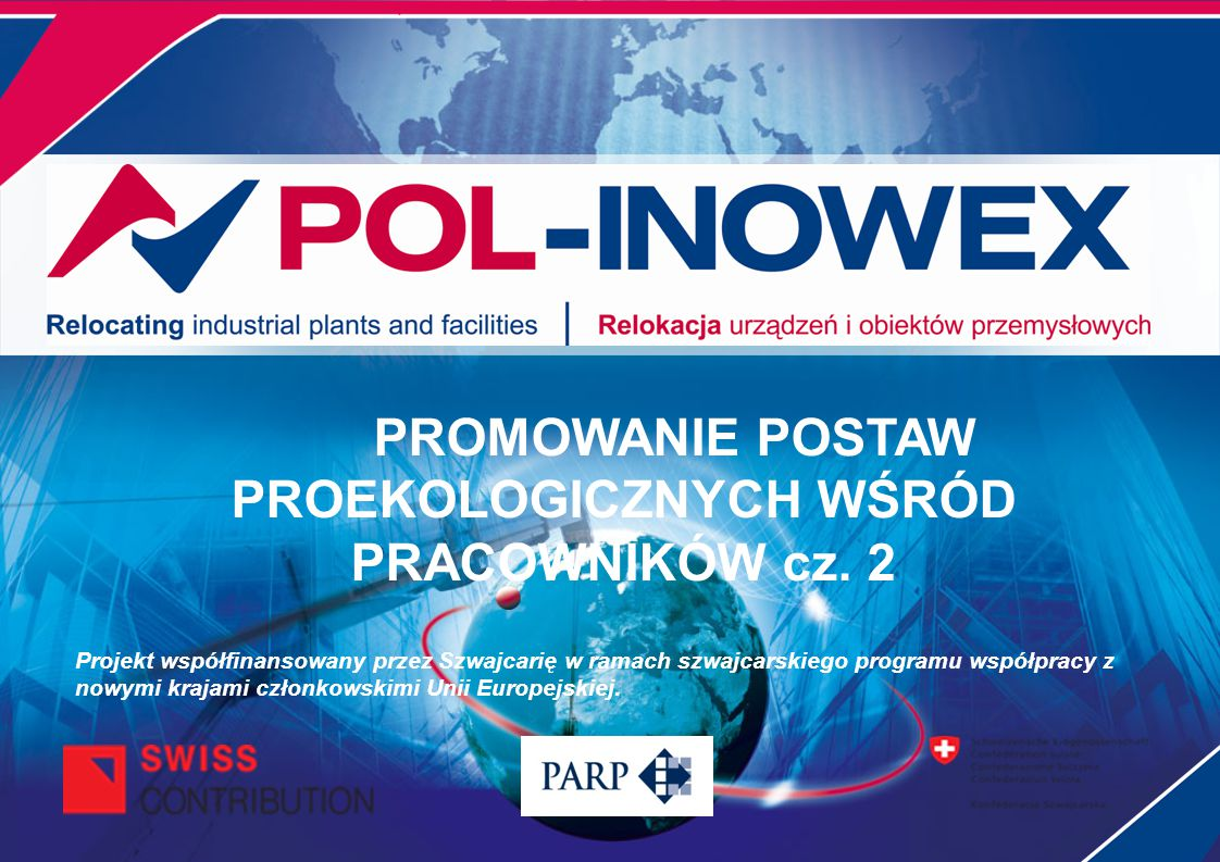 PROMOWANIE POSTAW PROEKOLOGICZNYCH WŚRÓD PRACOWNIKÓW cz. 2 Projekt współfinansowany przez Szwajcarię w ramach szwajcarskiego programu współpracy z now