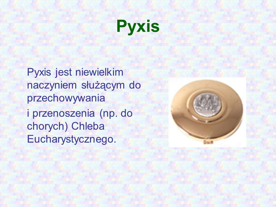 Pyxis Pyxis jest niewielkim naczyniem służącym do przechowywania i przenoszenia (np. do chorych) Chleba Eucharystycznego.