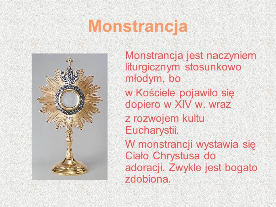 Monstrancja Monstrancja jest naczyniem liturgicznym stosunkowo młodym, bo w Kościele pojawiło się dopiero w XIV w. wraz z rozwojem kultu Eucharystii.
