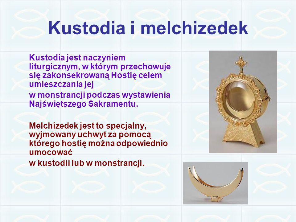 Kustodia i melchizedek Kustodia jest naczyniem liturgicznym, w którym przechowuje się zakonsekrowaną Hostię celem umieszczania jej w monstrancji podcz