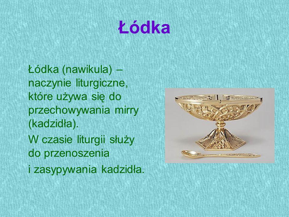 Łódka Łódka (nawikula) – naczynie liturgiczne, które używa się do przechowywania mirry (kadzidła). W czasie liturgii służy do przenoszenia i zasypywan