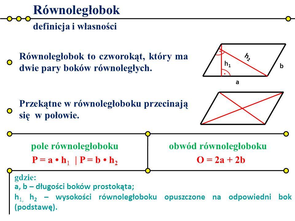 Równoległobok definicja i własności pole równoległobokuobwód równoległoboku gdzie: h1h1 h2h2 a b.. Równoległobok to czworokąt, który ma dwie pary bokó