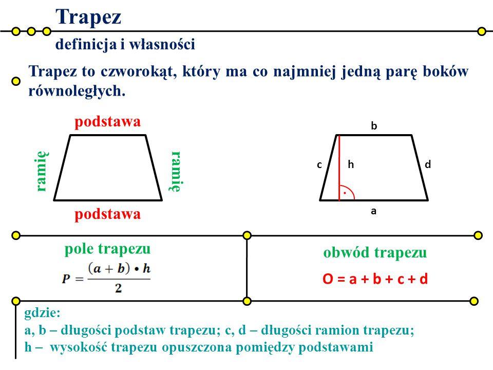 Trapez definicja i własności ramię podstawa a b. h Trapez to czworokąt, który ma co najmniej jedną parę boków równoległych. pole trapezu obwód trapezu