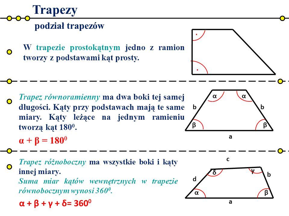 Trapezy podział trapezów bb a ββ αα Trapez równoramienny ma dwa boki tej samej długości. Kąty przy podstawach mają te same miary. Kąty leżące na jedny