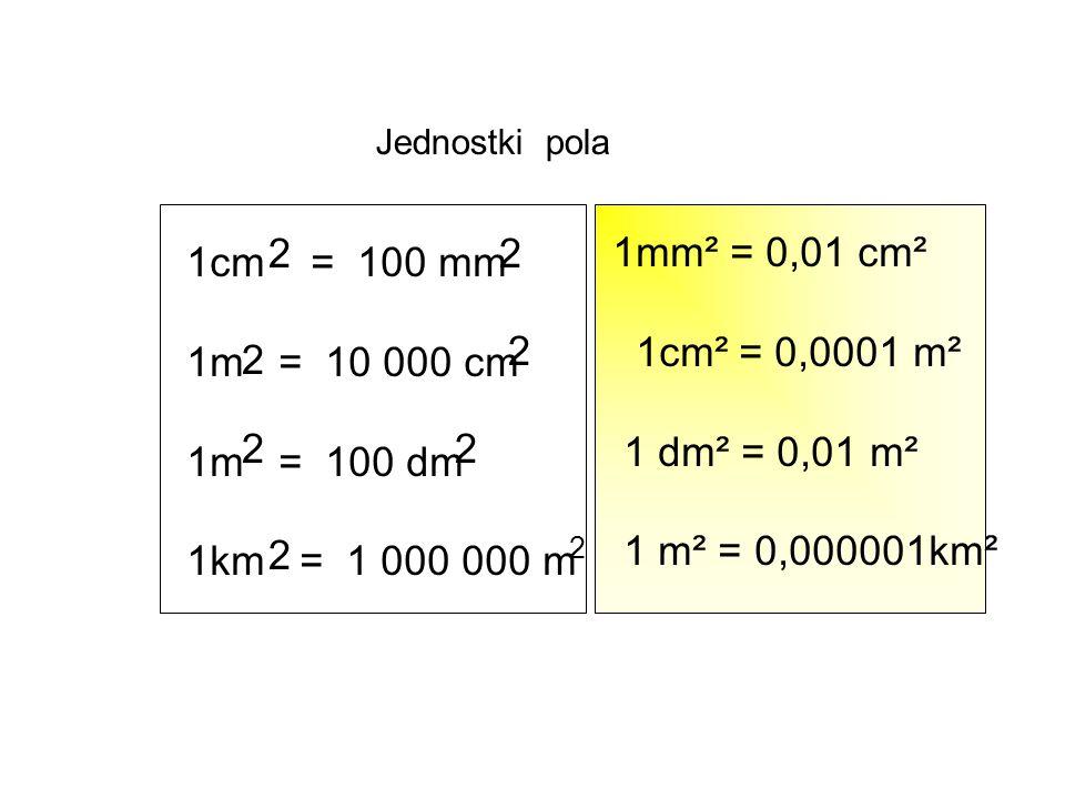 1cm = 100 mm 1m = 10 000 cm 1m = 100 dm 1km = 1 000 000 m 2 2 2 2 2 2 2 2 1mm² = 0,01 cm² 1cm² = 0,0001 m² 1 dm² = 0,01 m² 1 m² = 0,000001km² Jednostk