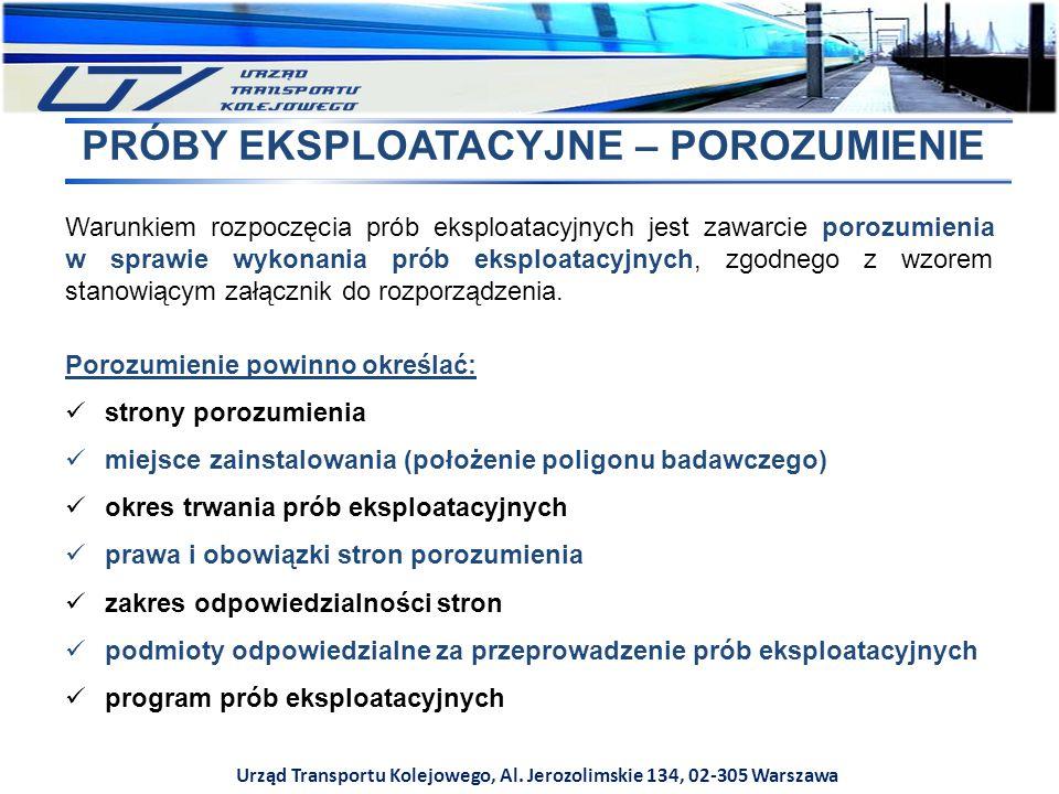 Urząd Transportu Kolejowego, Al. Jerozolimskie 134, 02-305 Warszawa PRÓBY EKSPLOATACYJNE – POROZUMIENIE Warunkiem rozpoczęcia prób eksploatacyjnych je
