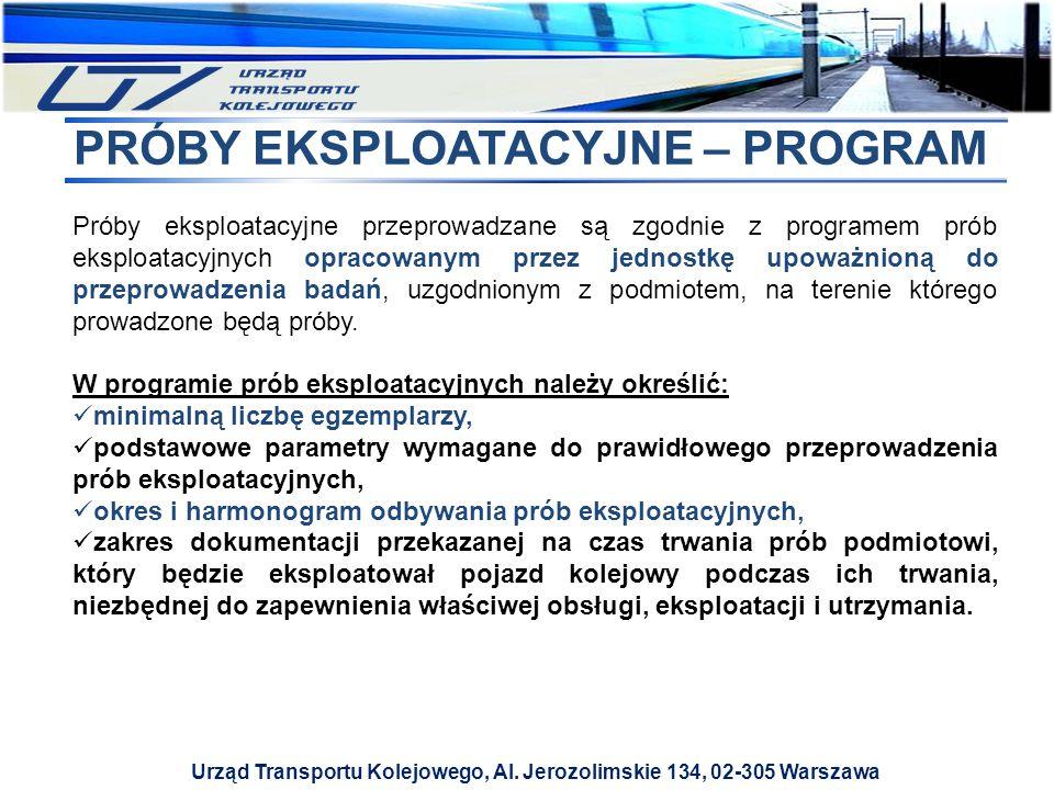 Urząd Transportu Kolejowego, Al. Jerozolimskie 134, 02-305 Warszawa PRÓBY EKSPLOATACYJNE – PROGRAM Próby eksploatacyjne przeprowadzane są zgodnie z pr