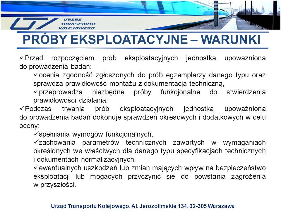 Urząd Transportu Kolejowego, Al. Jerozolimskie 134, 02-305 Warszawa PRÓBY EKSPLOATACYJNE – WARUNKI Przed rozpoczęciem prób eksploatacyjnych jednostka