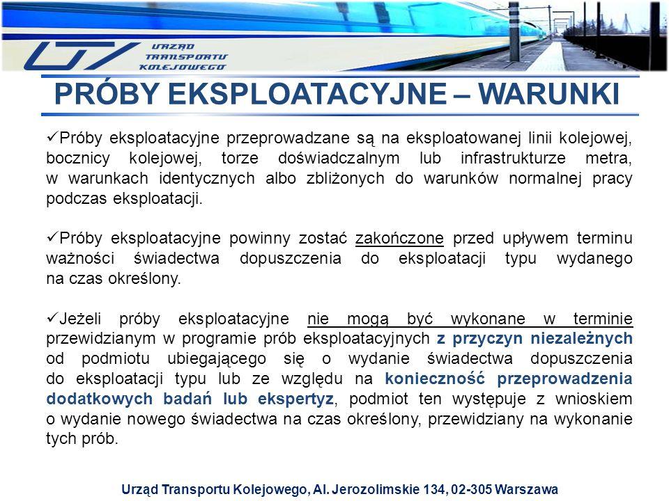 Urząd Transportu Kolejowego, Al. Jerozolimskie 134, 02-305 Warszawa PRÓBY EKSPLOATACYJNE – WARUNKI Próby eksploatacyjne przeprowadzane są na eksploato