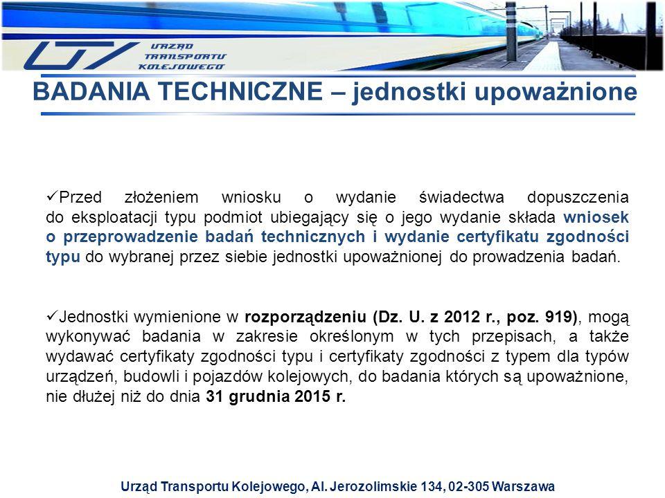 Urząd Transportu Kolejowego, Al. Jerozolimskie 134, 02-305 Warszawa BADANIA TECHNICZNE – jednostki upoważnione Przed złożeniem wniosku o wydanie świad