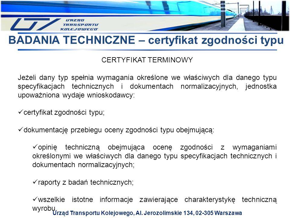 Urząd Transportu Kolejowego, Al. Jerozolimskie 134, 02-305 Warszawa BADANIA TECHNICZNE – certyfikat zgodności typu CERTYFIKAT TERMINOWY Jeżeli dany ty