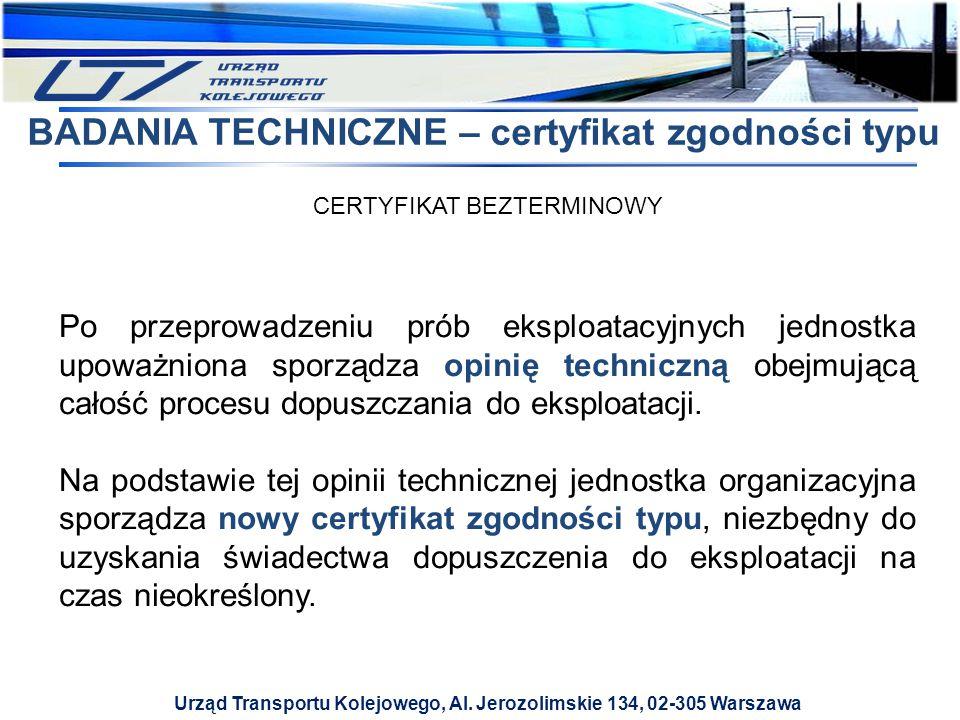 Urząd Transportu Kolejowego, Al. Jerozolimskie 134, 02-305 Warszawa BADANIA TECHNICZNE – certyfikat zgodności typu CERTYFIKAT BEZTERMINOWY Po przeprow