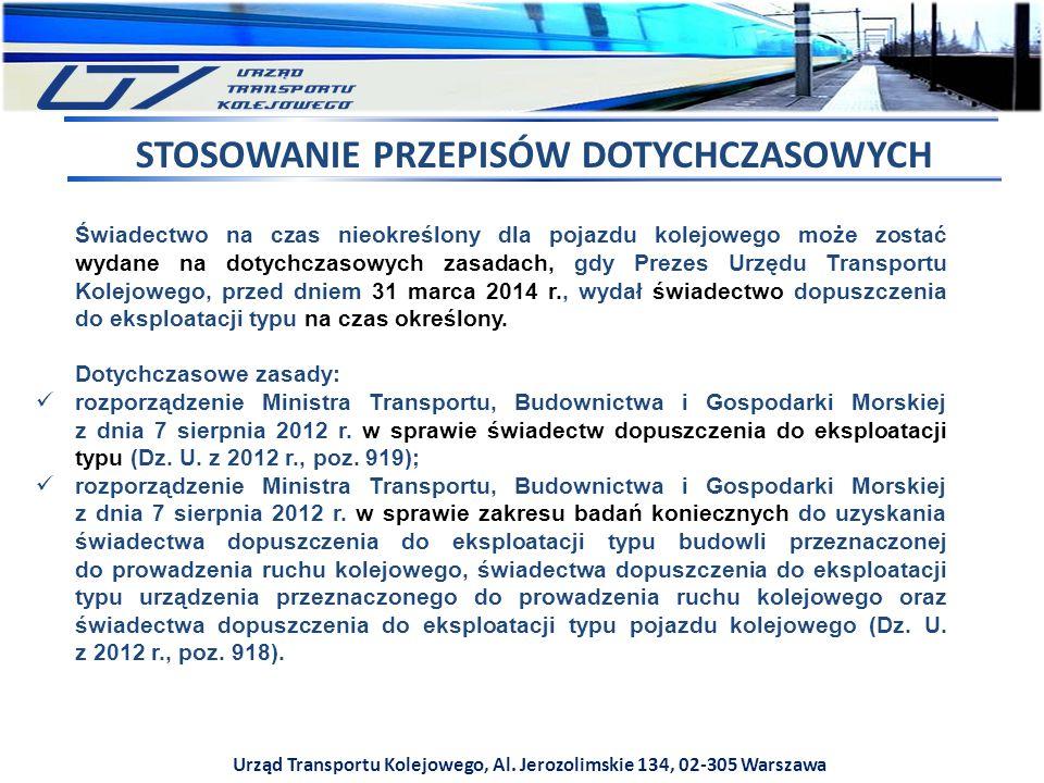 Urząd Transportu Kolejowego, Al. Jerozolimskie 134, 02-305 Warszawa Świadectwo na czas nieokreślony dla pojazdu kolejowego może zostać wydane na dotyc