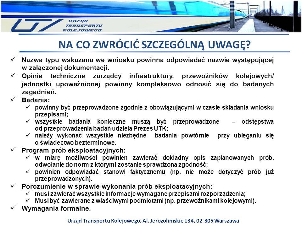 Urząd Transportu Kolejowego, Al. Jerozolimskie 134, 02-305 Warszawa Nazwa typu wskazana we wniosku powinna odpowiadać nazwie występującej w załączonej