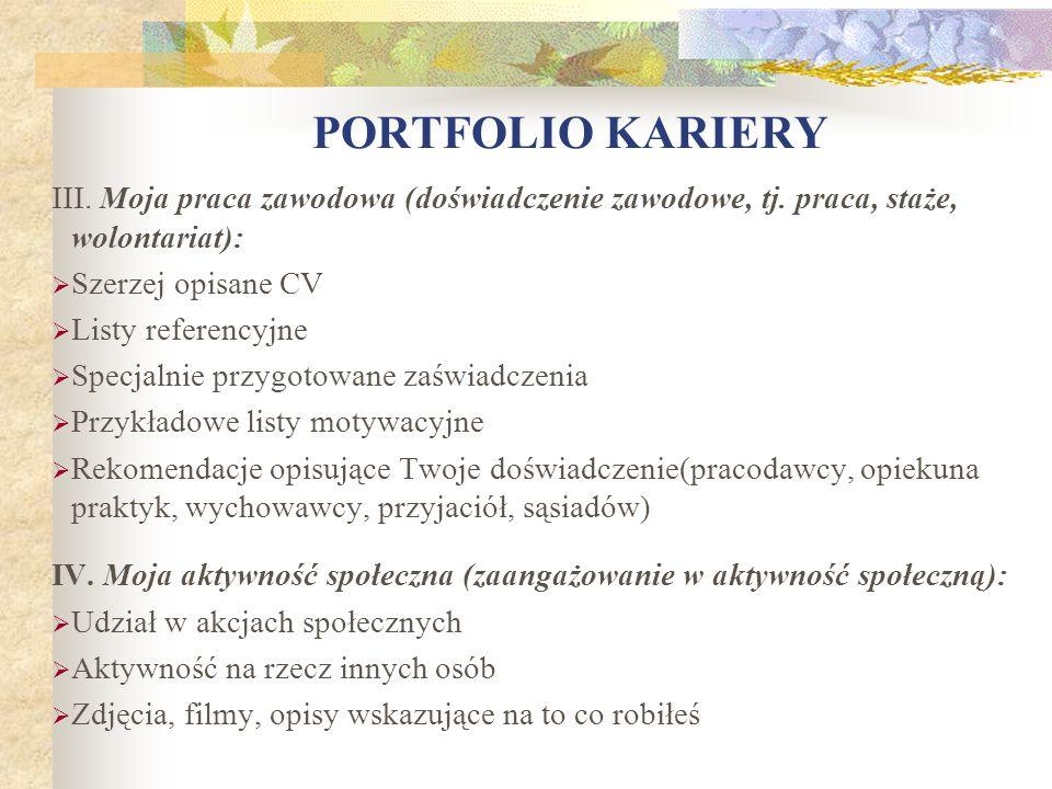III. Moja praca zawodowa (doświadczenie zawodowe, tj. praca, staże, wolontariat):  Szerzej opisane CV  Listy referencyjne  Specjalnie przygotowane