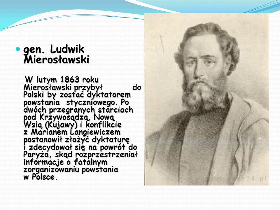 gen. Ludwik Mierosławski gen. Ludwik Mierosławski W lutym 1863 roku Mierosławski przybył do Polski by zostać dyktatorem powstania styczniowego. Po dwó