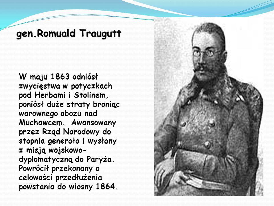 gen.Romuald Traugutt W maju 1863 odniósł zwycięstwa w potyczkach pod Herbami i Stolinem, poniósł duże straty broniąc warownego obozu nad Muchawcem. Aw
