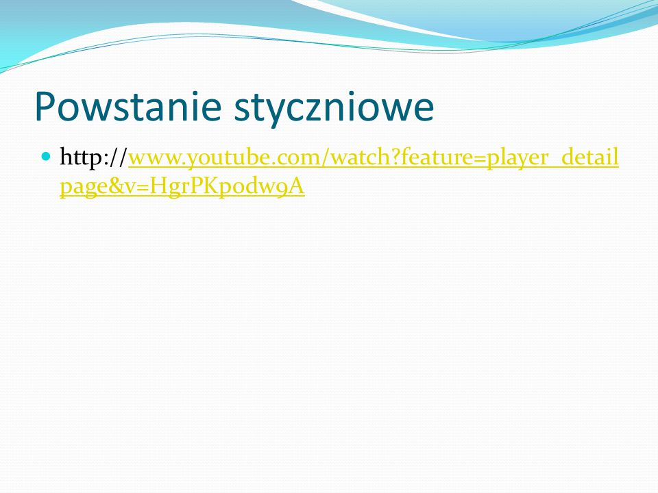 Powstanie styczniowe http://www.youtube.com/watch?feature=player_detail page&v=HgrPKpodw9Awww.youtube.com/watch?feature=player_detail page&v=HgrPKpodw
