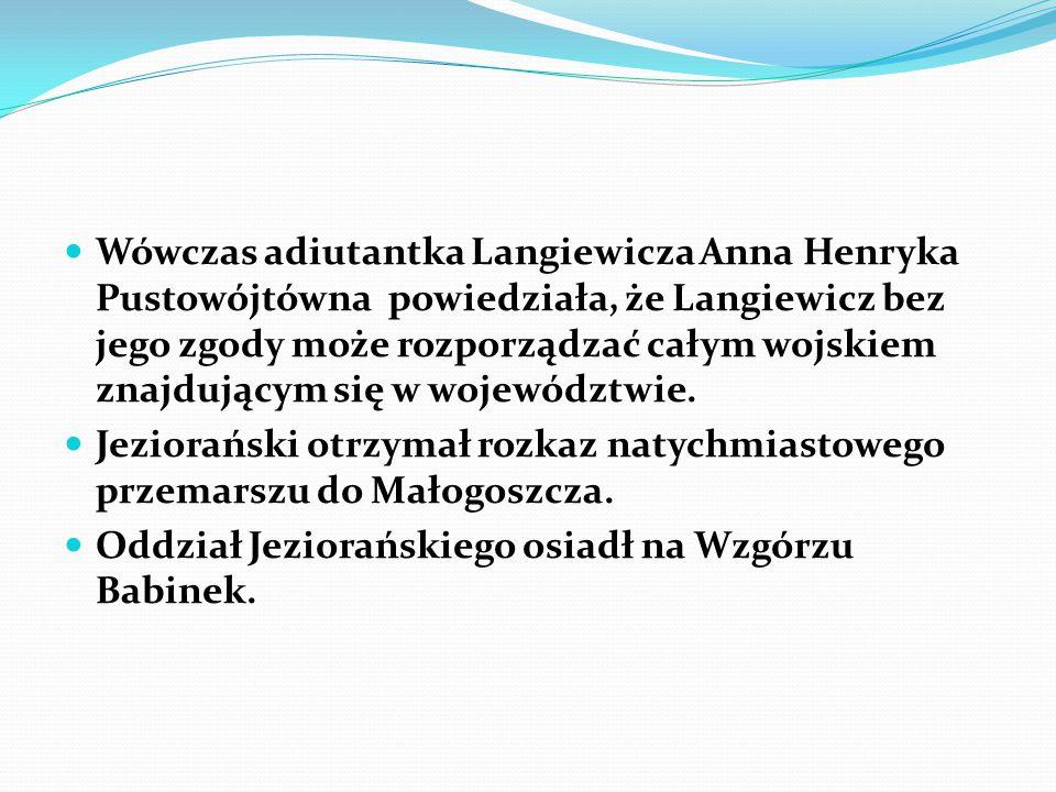 Wówczas adiutantka Langiewicza Anna Henryka Pustowójtówna powiedziała, że Langiewicz bez jego zgody może rozporządzać całym wojskiem znajdującym się w