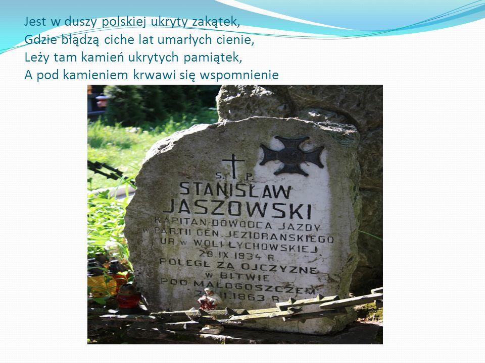 Jest w duszy polskiej ukryty zakątek, Gdzie błądzą ciche lat umarłych cienie, Leży tam kamień ukrytych pamiątek, A pod kamieniem krwawi się wspomnieni