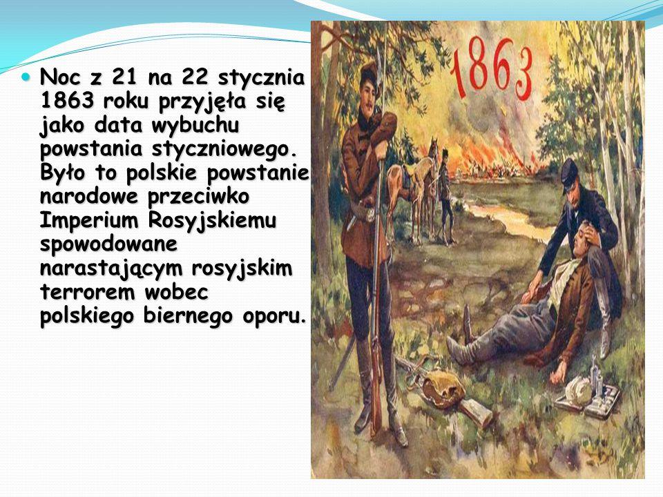 Noc z 21 na 22 stycznia 1863 roku przyjęła się jako data wybuchu powstania styczniowego. Było to polskie powstanie narodowe przeciwko Imperium Rosyjsk