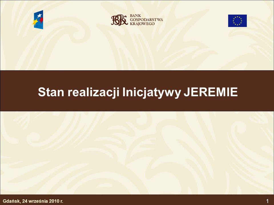 1 Stan realizacji Inicjatywy JEREMIE Gdańsk, 24 września 2010 r.