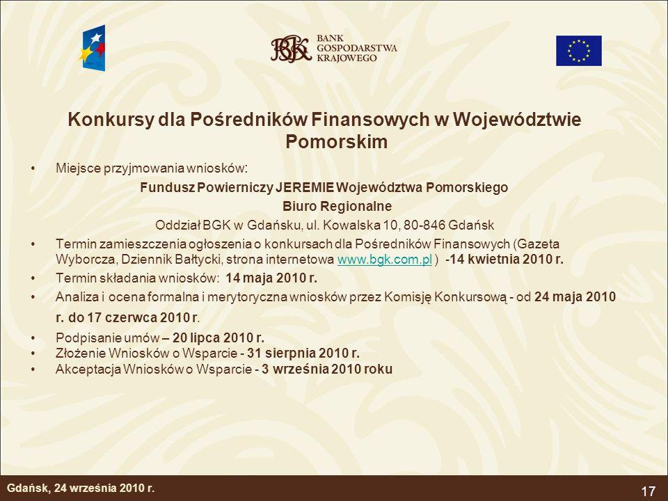 17 Gdańsk, 24 września 2010 r. Konkursy dla Pośredników Finansowych w Województwie Pomorskim Miejsce przyjmowania wniosków : Fundusz Powierniczy JEREM