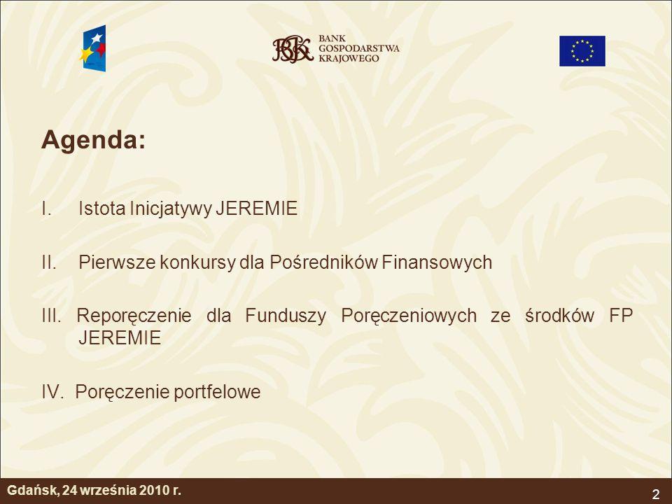2 Agenda: I.Istota Inicjatywy JEREMIE II.Pierwsze konkursy dla Pośredników Finansowych III. Reporęczenie dla Funduszy Poręczeniowych ze środków FP JER