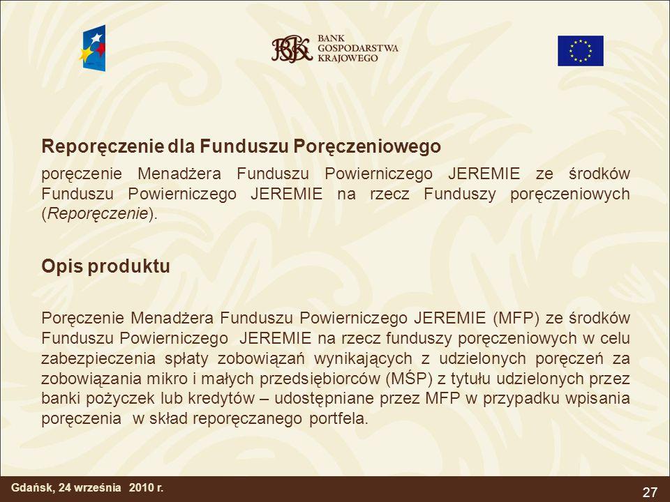 27 Reporęczenie dla Funduszu Poręczeniowego poręczenie Menadżera Funduszu Powierniczego JEREMIE ze środków Funduszu Powierniczego JEREMIE na rzecz Fun