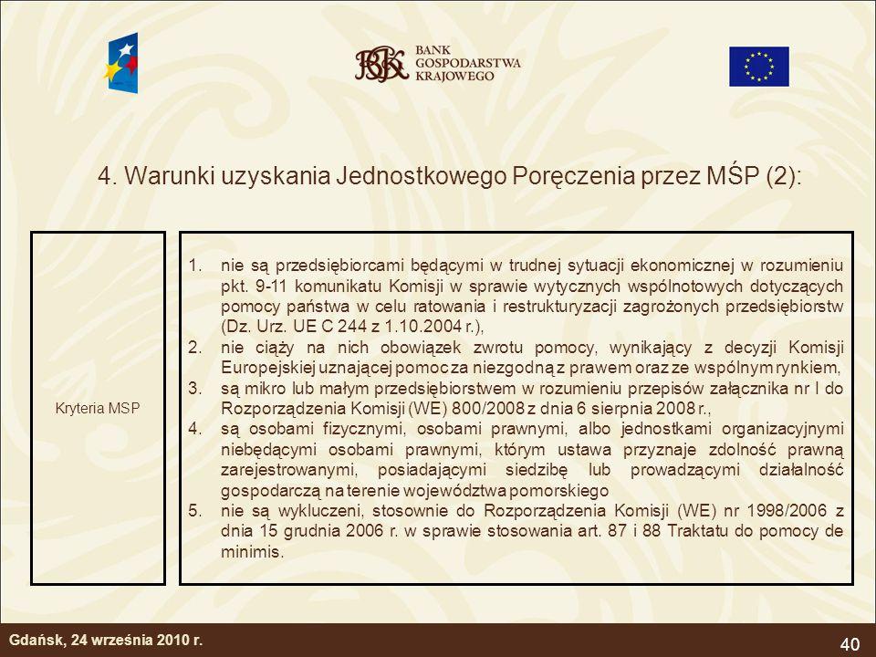 40 4. Warunki uzyskania Jednostkowego Poręczenia przez MŚP (2): Gdańsk, 24 września 2010 r. Kryteria MSP 1.nie są przedsiębiorcami będącymi w trudnej