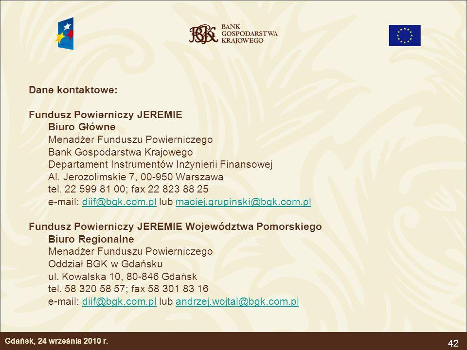 42 Gdańsk, 24 września 2010 r. Dane kontaktowe: Fundusz Powierniczy JEREMIE Biuro Główne Menadżer Funduszu Powierniczego Bank Gospodarstwa Krajowego D