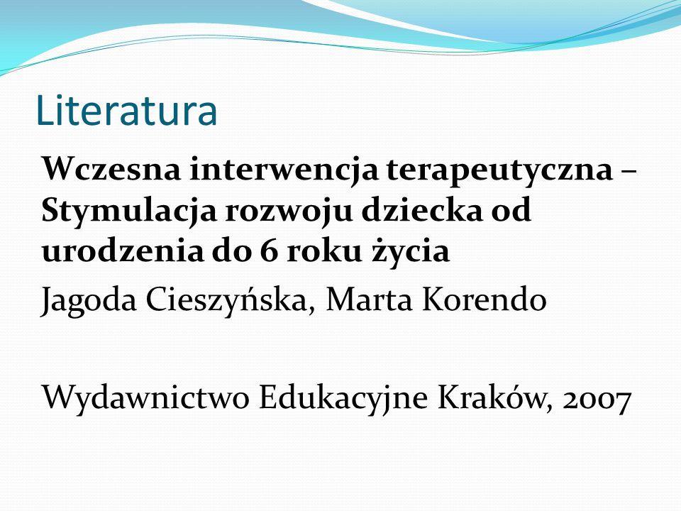 Literatura Wczesna interwencja terapeutyczna – Stymulacja rozwoju dziecka od urodzenia do 6 roku życia Jagoda Cieszyńska, Marta Korendo Wydawnictwo Ed
