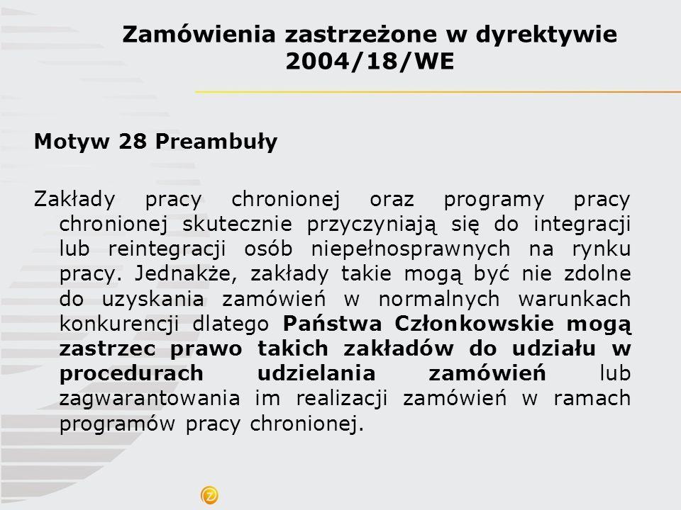 Motyw 28 Preambuły Zakłady pracy chronionej oraz programy pracy chronionej skutecznie przyczyniają się do integracji lub reintegracji osób niepełnospr