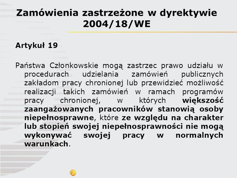 Artykuł 19 Państwa Członkowskie mogą zastrzec prawo udziału w procedurach udzielania zamówień publicznych zakładom pracy chronionej lub przewidzieć mo