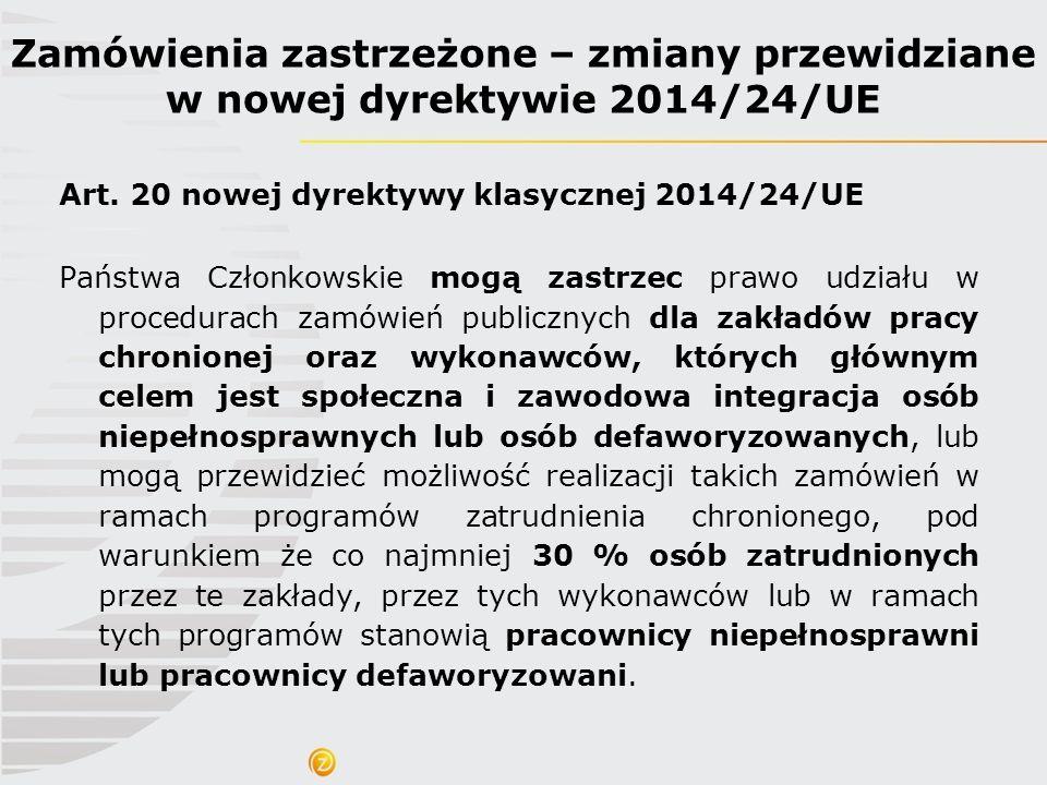 Art. 20 nowej dyrektywy klasycznej 2014/24/UE Państwa Członkowskie mogą zastrzec prawo udziału w procedurach zamówień publicznych dla zakładów pracy c